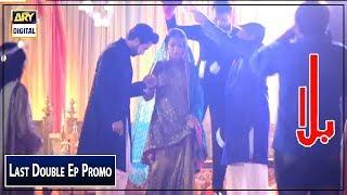 Balaa Last Double Episode ( Promo ) - ARY Digital Drama