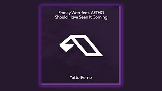 Franky Wah feat. AETHO - Should Have Seen It Coming (Yotto Extended Mix) [Anjunadeep]