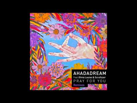 Ahadadream Ft.  Olivia Louise & Scrufizzer - Pray For You (Tarquin Remix)
