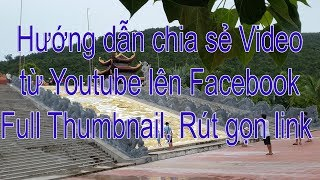 Hướng dẫn chia sẻ video từ Youtube lên Facebook Full Thumbnail, cách rút gọn link