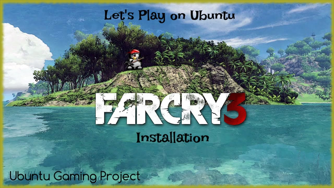Let S Play On Ubuntu Far Cry 3 Installation Youtube