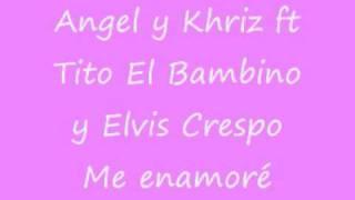 Angel y Khriz ft Tito El Bambino y Elvis Crespo  me enamoré remix