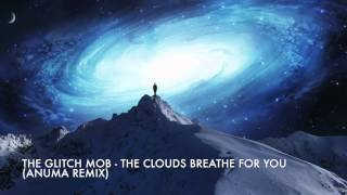The Glitch Mob - The Clouds Breathe For You (Anuma Remix)