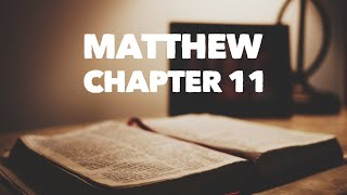 Matthew Chapter 11 - Reading through the Bible