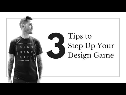 3 Tips to Step Up Your Design Game
