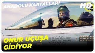Onur Uçuşa Çıkıyor- Anadolu Kartalları