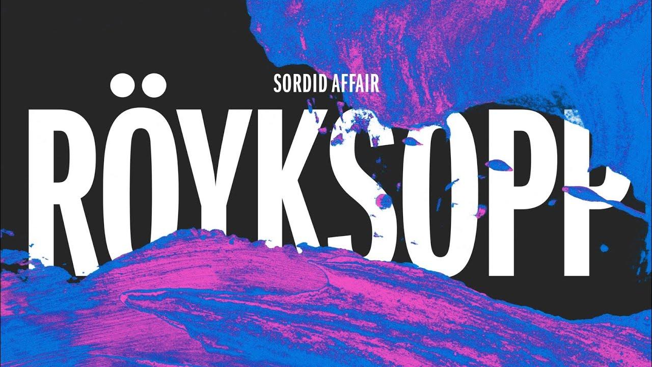 Röyksopp - Sordid Affair (Maceo Plex Remix) #1
