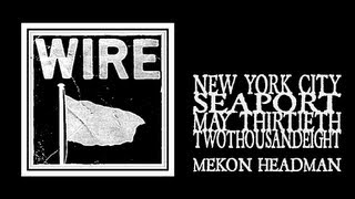 Wire - Mekon Headman (Seaport 2008)
