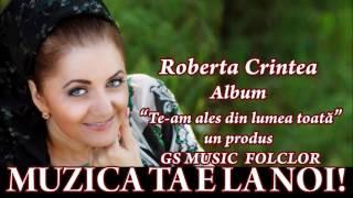 COLAJ ALBUM ROBERTA CRINTEA - TE-AM ALES DIN LUMEA TOATA