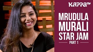 Mrudula Murali - Star Jam (Part 1) - Kappa TV