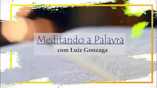 Meditando a Palavra 55 - Luiz Gonzaga - 16.09.2021