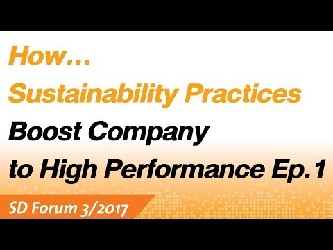 How Sustainability Practices Boost Company to High Performance (1/2) : SET SD Forum 3/2017