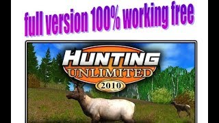 Hunting Unlimited 2010 full  100% working version free dowload complete tutorial must watch