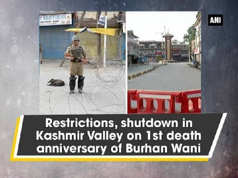 Restrictions, shutdown in Kashmir Valley on 1st death anniversary of Burhan Wani - ANI News