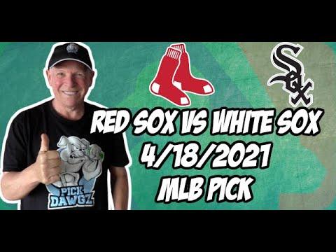 Boston Red Sox vs Chicago White Sox 4/18/21 MLB Pick and Prediction MLB Tips Betting Pick