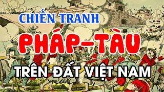"""Pháp """"Làm Gỏi"""" TQ Trên Đất Việt, Từ Đó VN Thoát Tàu Thuộc PHÁP"""