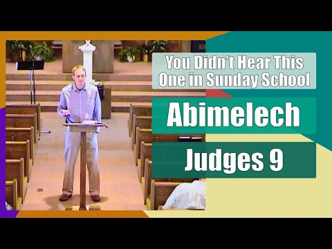 Judges 9 - Abimelech - You Didn't Hear This One in Sunday School