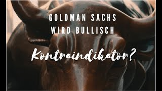Goldman Sachs wird bullisch - Kontraindikator? Marktgeflüster