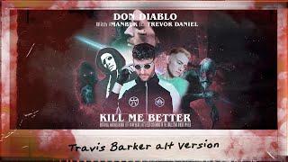 Don Diablo & Imanbek ft. Trevor Daniel - Kill Me Better (Travis Barker Alt Version)   Official Audio