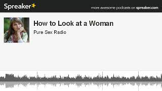 How to Look at a Woman (Pure Sex Radio)