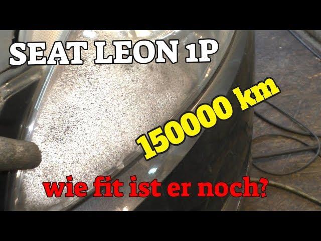 Wie fit ist er noch ?- Durchsicht bei 150000 km - Seat Leon 1P