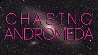 Chasing The Andromeda Galaxy -…