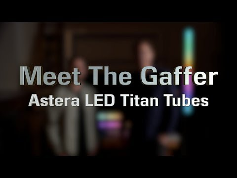 Meet The Gaffer 137: Astera LED Titan Tubes