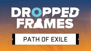 Dropped Frames Special: Path of Exile