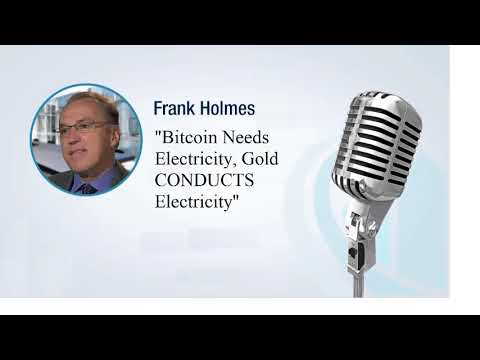 Frank Holmes Exclusive: Bitcoin Needs Electricity, Gold CONDUCTS Electricity