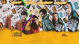 LIFE IS GOOD - (OST.) - Susan Sameh, Rangga Nattra, Michelle Sudarsono & Eka Gustiwana