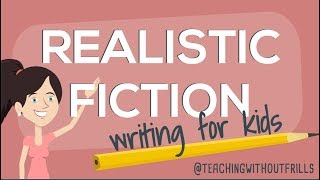 Realistic Fiction Writing for Kids Episode 1: What Is It?