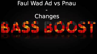 Faul Wad Ad vs Pnau - Changes Bass Boost