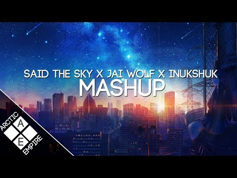 Said the Sky x Jai Wolf x Inukshuk - All I Got X The World Is Ours X A World Away [Kyto Mashup]