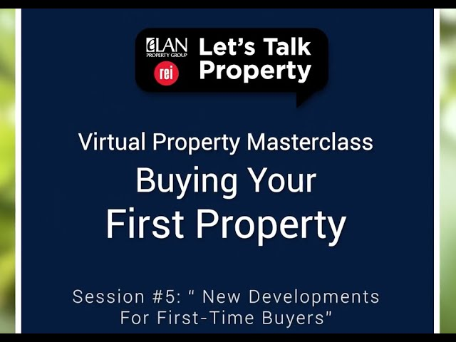 Virtual Property Masterclass  Session #5  New Developments for First Time Buyers