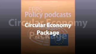 Circular Economy Package [Policy Podcast]