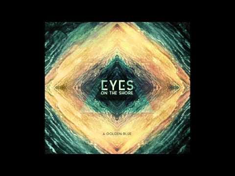 Eyes on the Shore - A Golden Blue -  FULL ALBUM