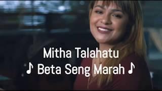 Mitha Talahatu - Beta Seng Marah Lirik 🎵