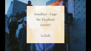 Goodbye - Cage the Elephant (cover) | LoZaK