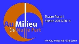 Au Milieu De Nulle Part | Teaser Part#1 | Saison 2015/2016