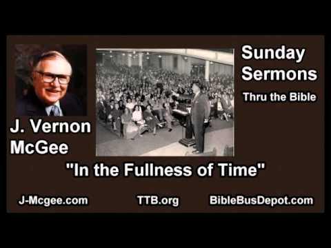 In the Fullness of Time - J Vernon McGee - FULL Sunday Sermons
