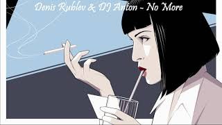 Denis Rublev & DJ Anton - No More