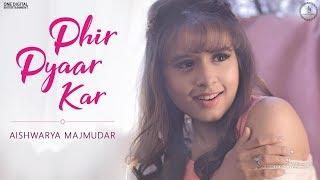 Phir Pyaar Kar - Aishwarya Majmudar Mp3 Song Download