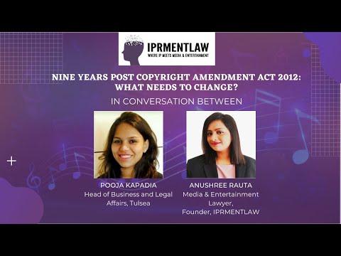 NINE YEARS POST COPYRIGHT AMENDMENT ACT 2012: WHAT NEEDS TO CHANGE?- POOJA KAPADIA & ANUSHREE RAUTA