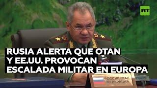 Rusia alerta que la OTAN y EE.UU. provocan una escalada militar en Europa