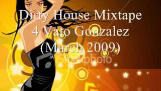 Dirty House Mixtape 4  Vato Gonzalez Part 1 of 5