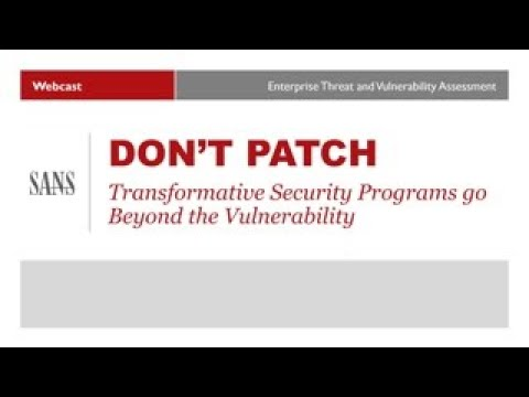 Don't Patch – Transformative Security Programs Go Beyond The Vulnerability