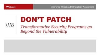 Don't Patch - Transformative Security Programs Go Beyond The Vulnerability