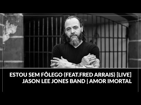 Estou Sem Fôlego (feat.Fred Arrais) [LIVE] - Jason Lee Jones Band | Amor Imortal