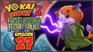 Yo-Kai Watch 2 Bony Spirits / Fleshy Souls - Episode 27 | Master Nyada! [English 100% Walkthrough]