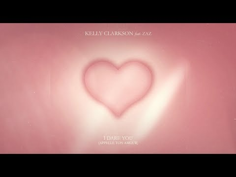 Kelly Clarkson - I Dare You (Appelle Ton Amour) [feat. Zaz] [Lyric Video]